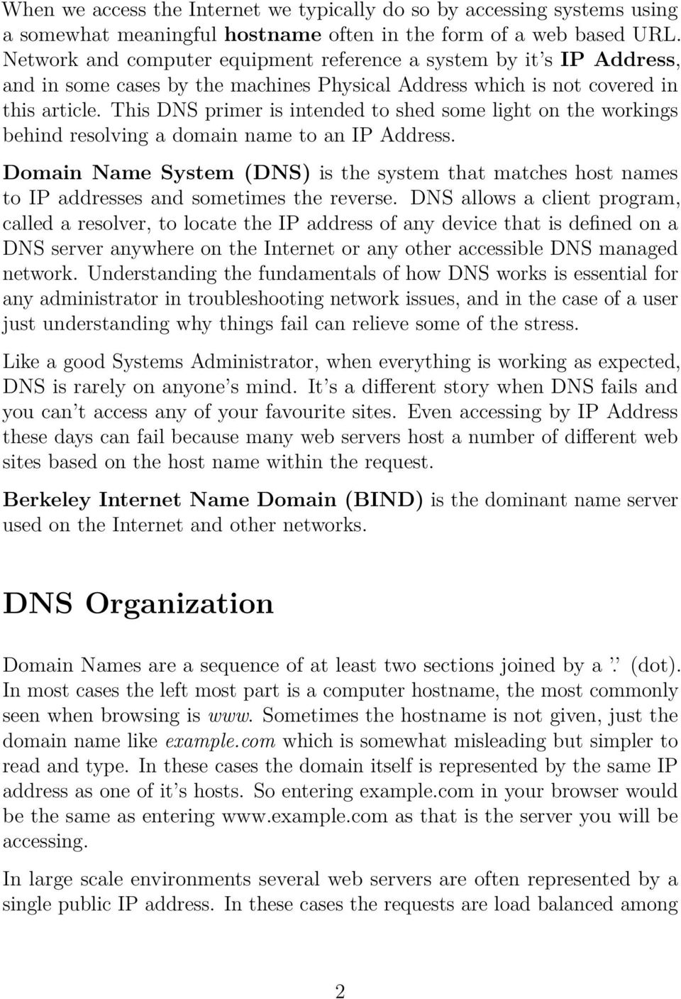 This DNS primer is intended to shed some light on the workings behind resolving a domain name to an IP Address.
