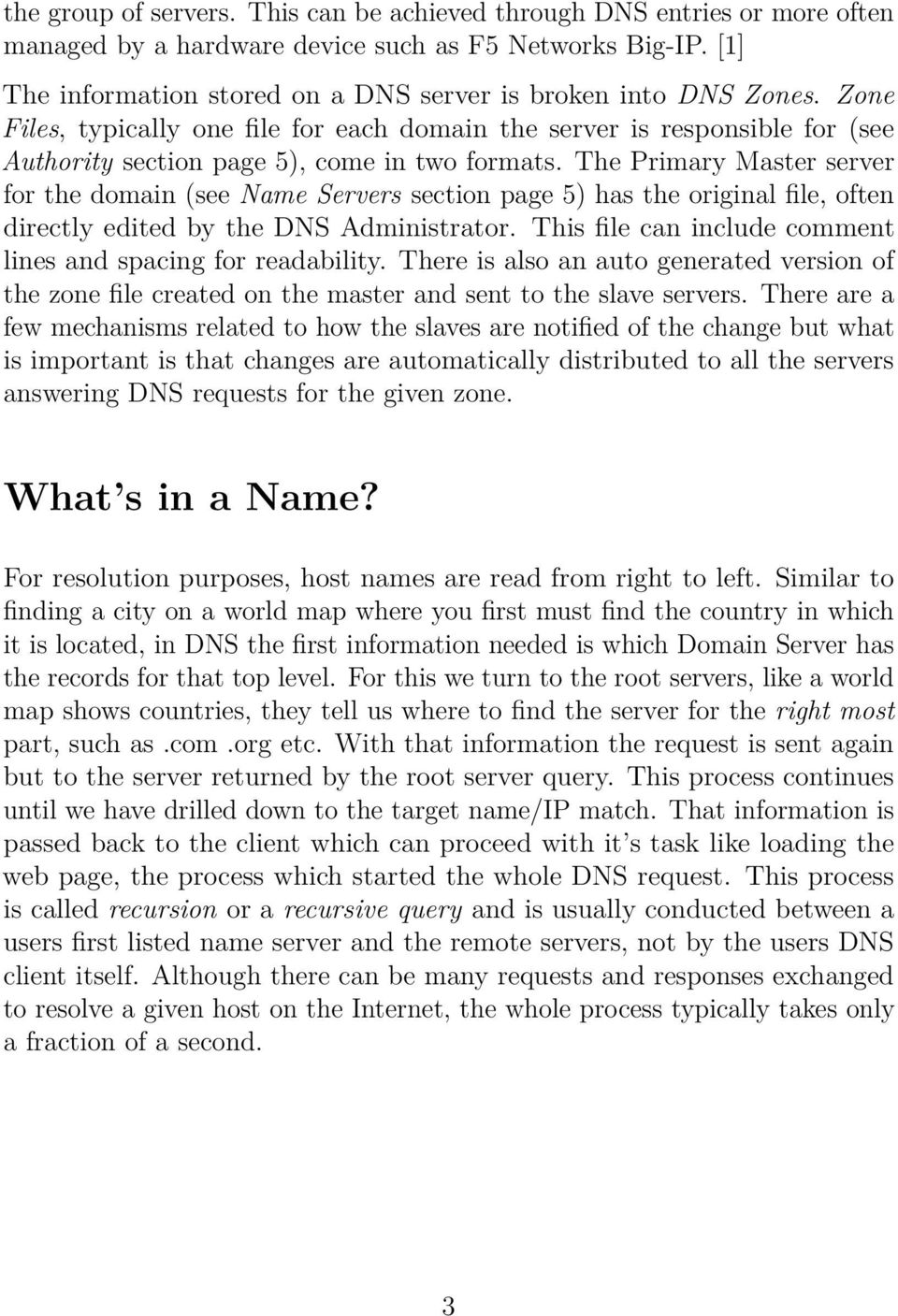 The Primary Master server for the domain (see Name Servers section page 5) has the original file, often directly edited by the DNS Administrator.