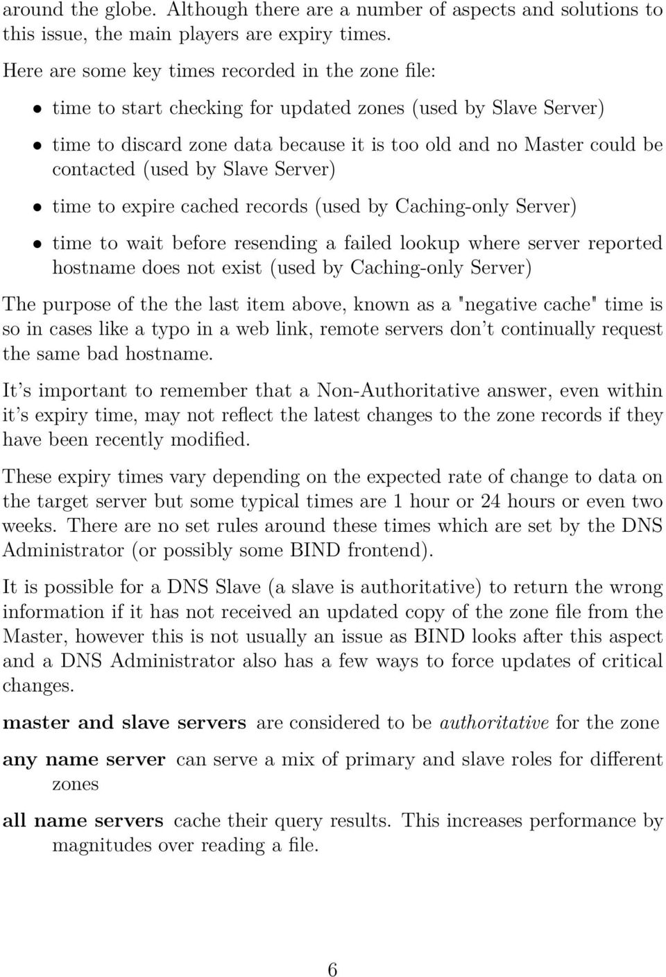 (used by Slave Server) time to expire cached records (used by Caching-only Server) time to wait before resending a failed lookup where server reported hostname does not exist (used by Caching-only