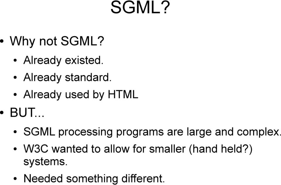 .. SGML processing programs are large and complex.