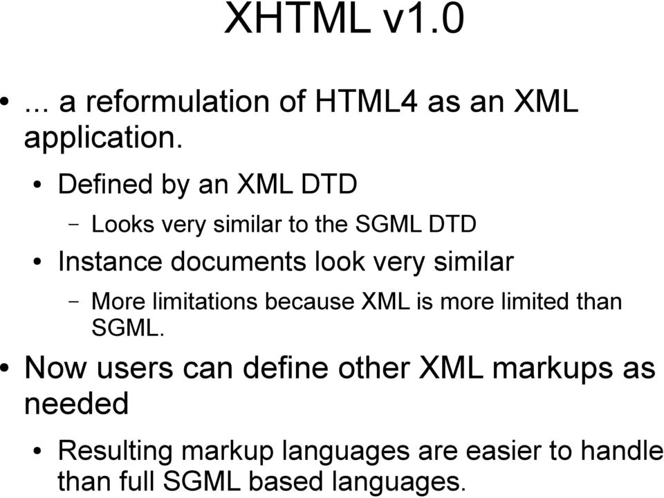 very similar More limitations because XML is more limited than SGML.