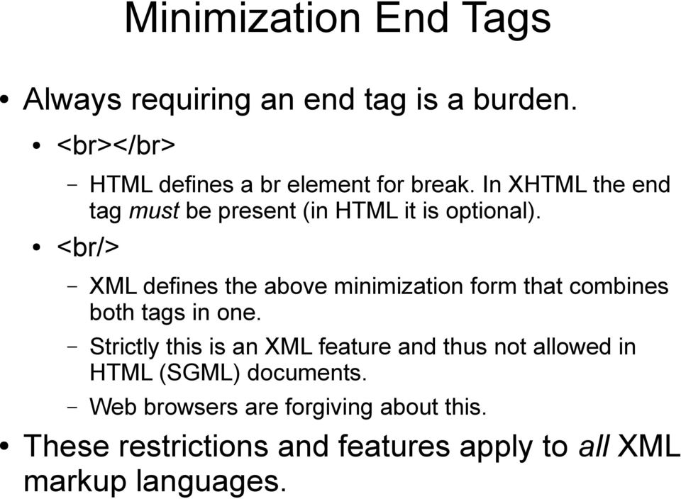 <br/> XML defines the above minimization form that combines both tags in one.