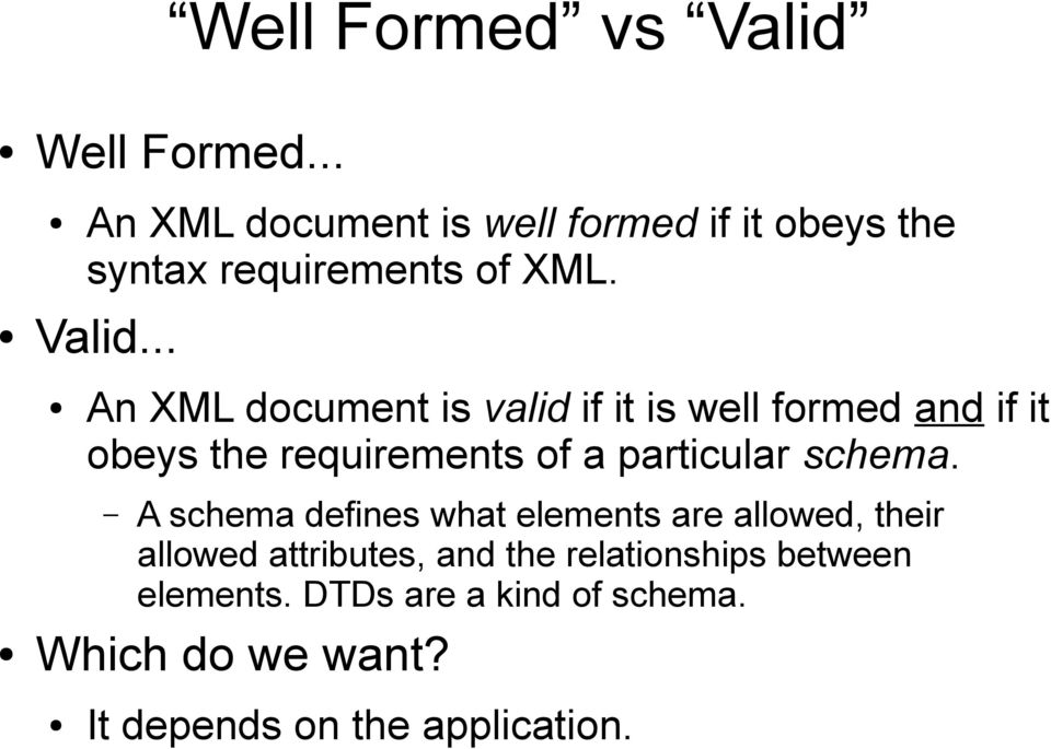 .. An XML document is valid if it is well formed and if it obeys the requirements of a particular