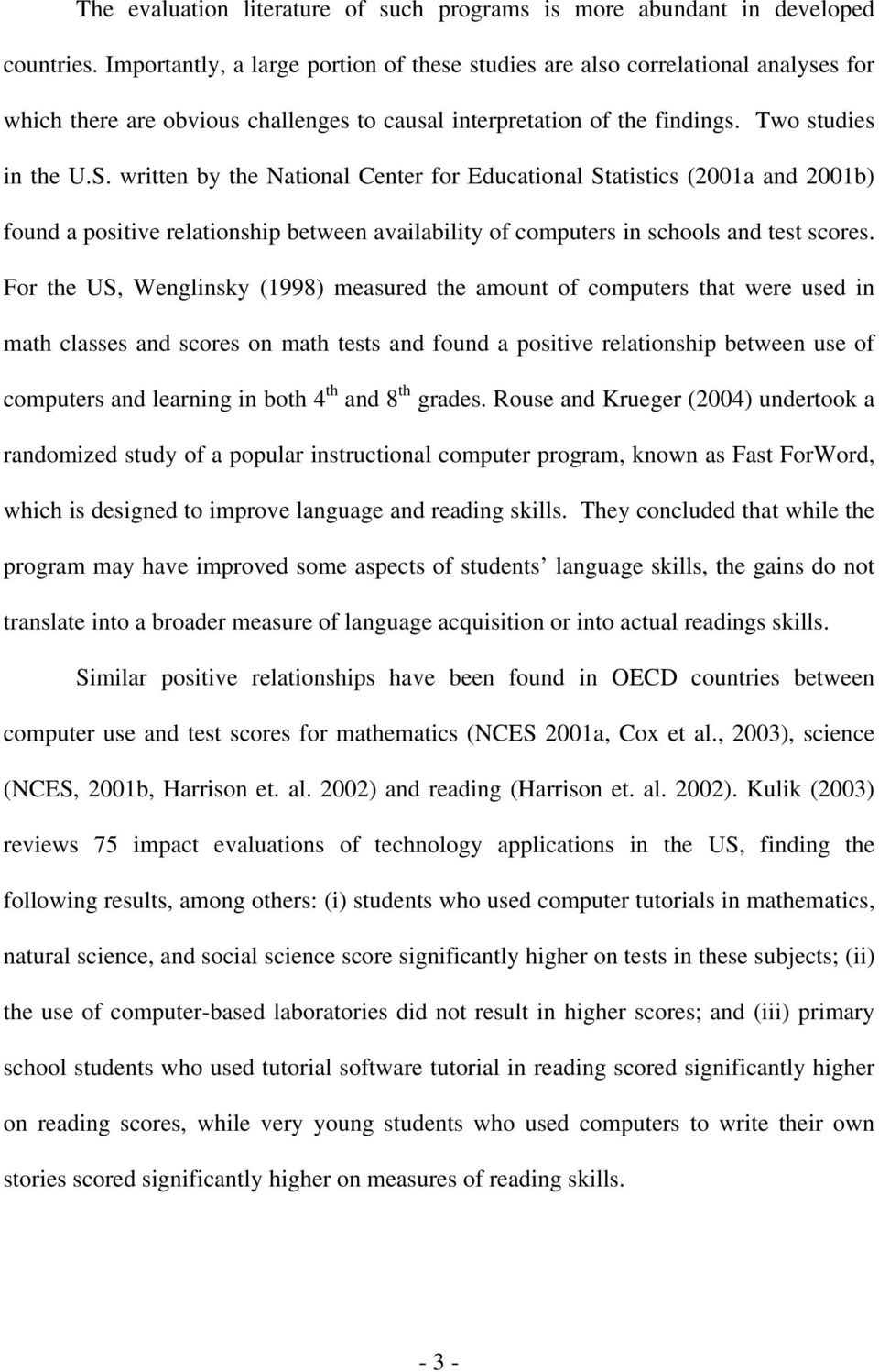 written by the National Center for Educational Statistics (2001a and 2001b) found a positive relationship between availability of computers in schools and test scores.