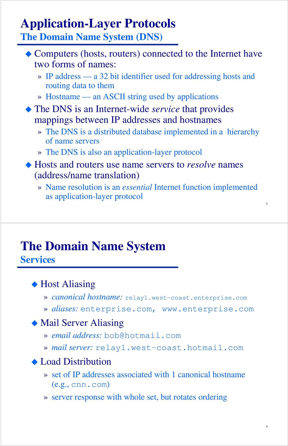 implemented in a hierarchy of name servers» The DNS is also an application-layer protocol Hosts and routers use name servers to resolve names (address/name translation)» Name resolution is an