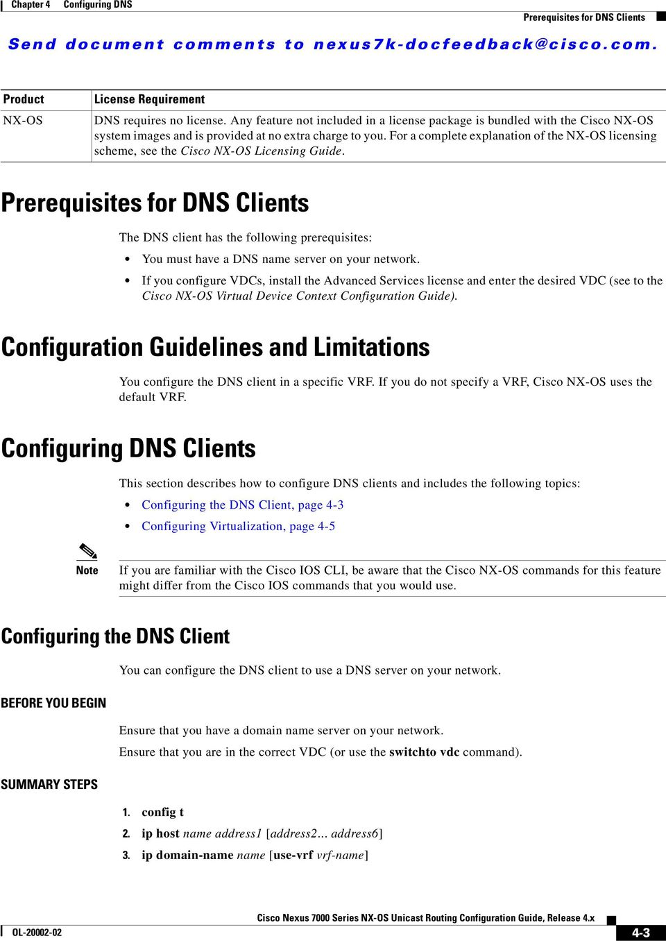 For a complete explanation of the NX-OS licensing scheme, see the Cisco NX-OS Licensing Guide.