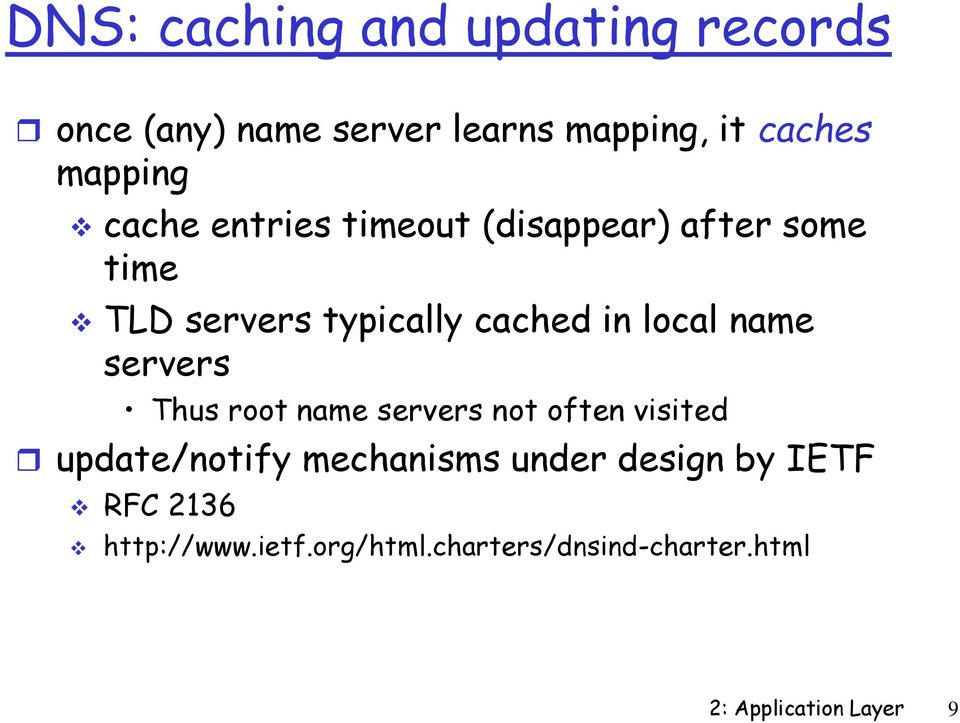 name servers Thus root name servers not often visited update/notify mechanisms under