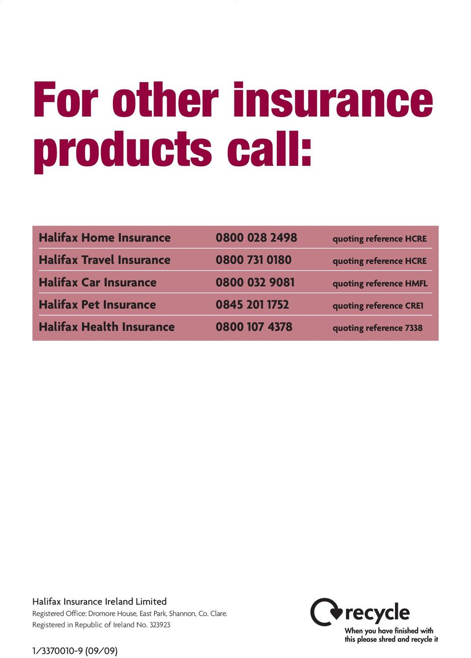 1752 quoting reference CRE1 Halifax Health Insurance 0800 107 4378 quoting reference 7338 Halifax Insurance Ireland Limited