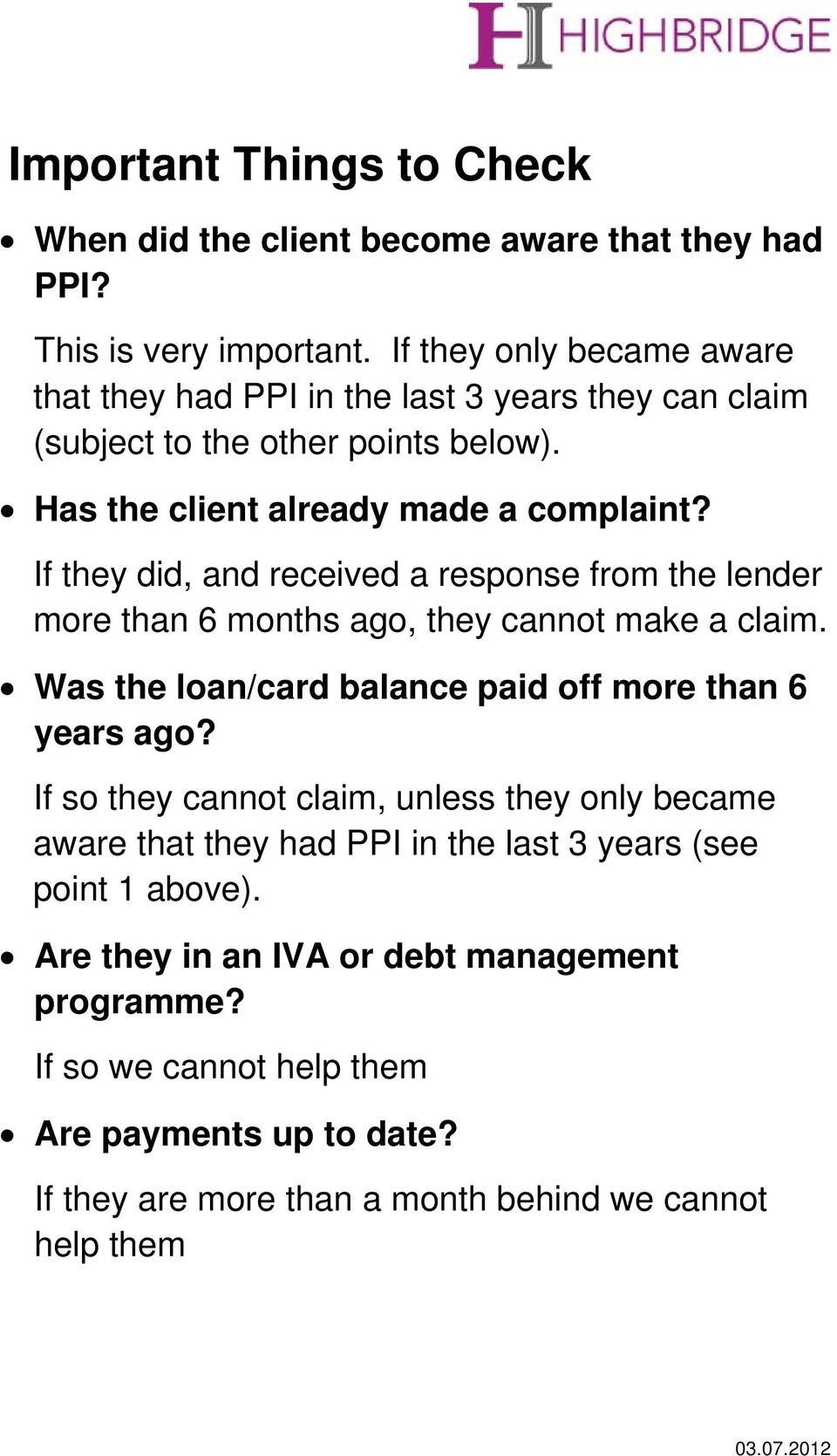 If they did, and received a response from the lender more than 6 months ago, they cannot make a claim. Was the loan/card balance paid off more than 6 years ago?