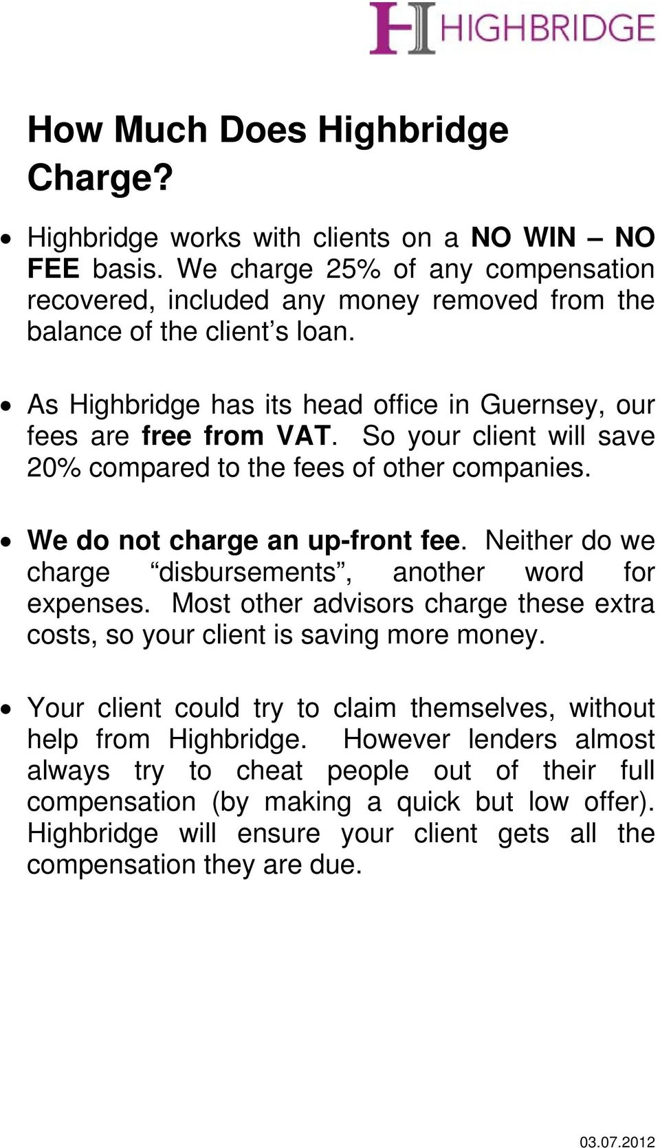 So your client will save 20% compared to the fees of other companies. We do not charge an up-front fee. Neither do we charge disbursements, another word for expenses.