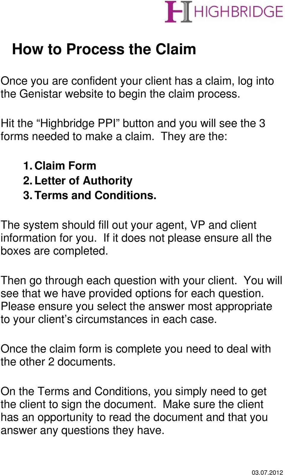 The system should fill out your agent, VP and client information for you. If it does not please ensure all the boxes are completed. Then go through each question with your client.