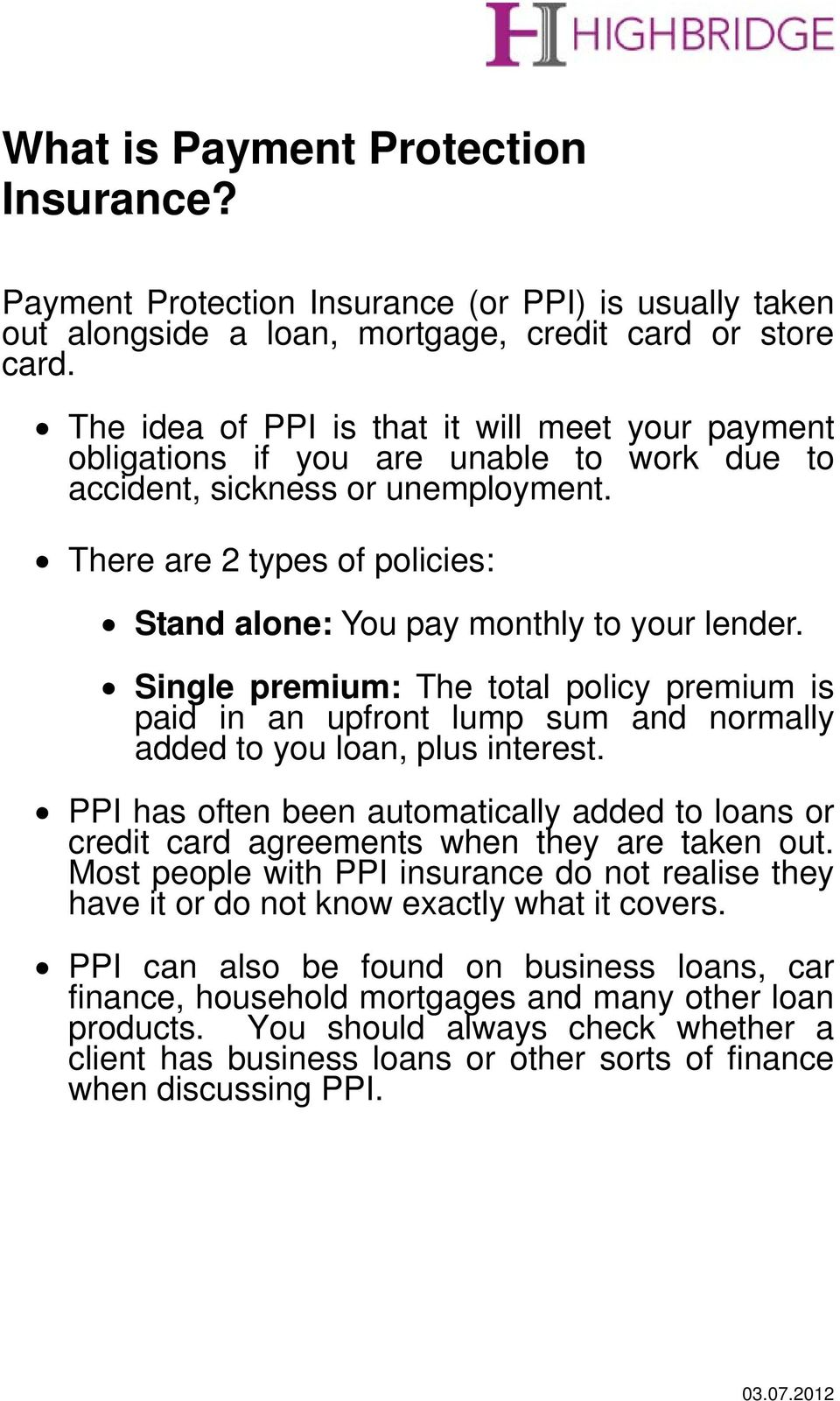 There are 2 types of policies: Stand alone: You pay monthly to your lender. Single premium: The total policy premium is paid in an upfront lump sum and normally added to you loan, plus interest.
