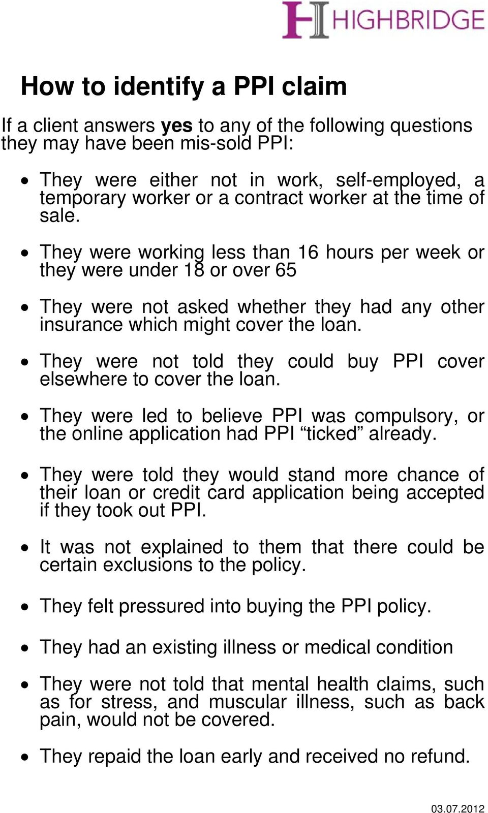 They were not told they could buy PPI cover elsewhere to cover the loan. They were led to believe PPI was compulsory, or the online application had PPI ticked already.
