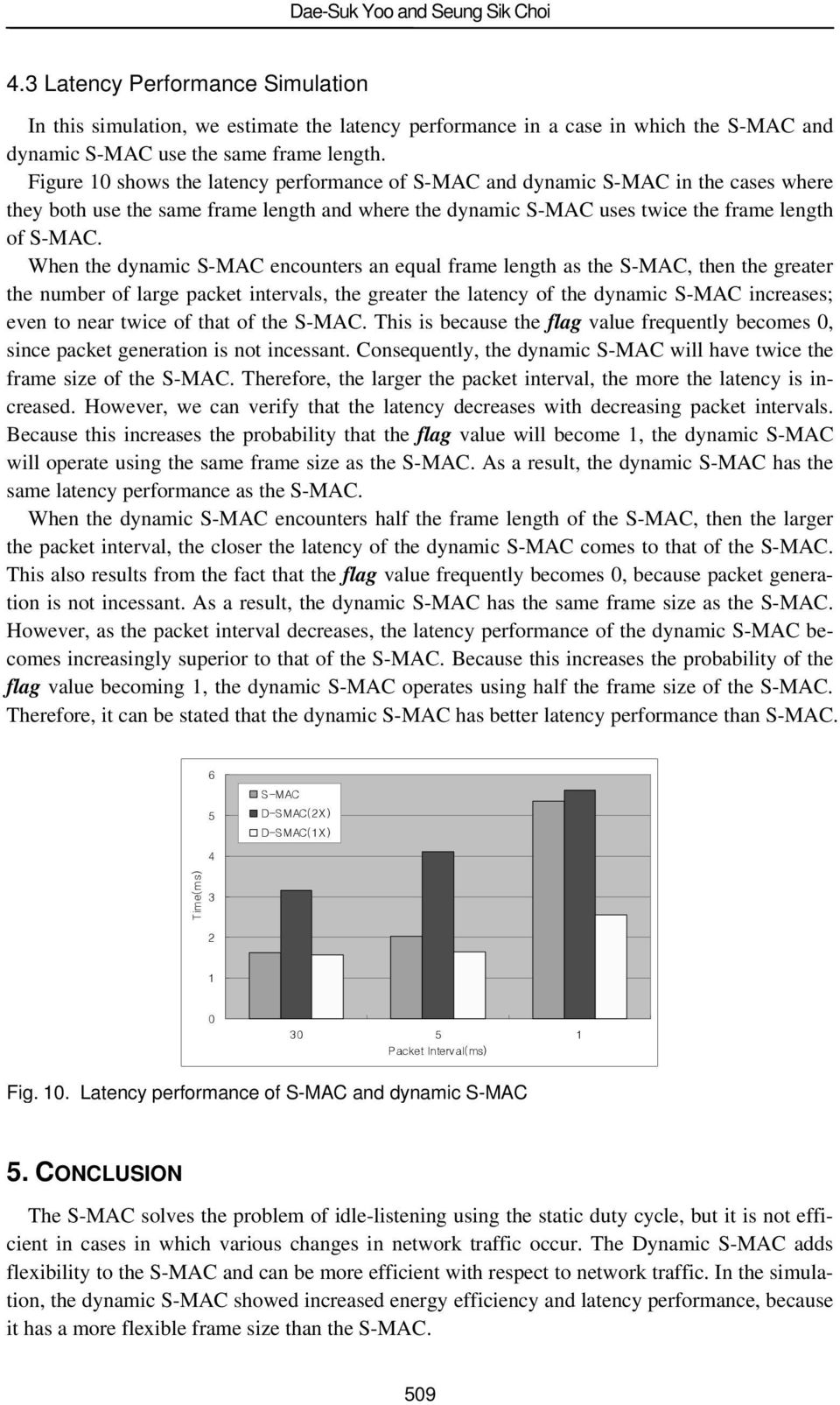 When the dynamic S-MAC encounters an equal frame length as the S-MAC, then the greater the number of large packet intervals, the greater the latency of the dynamic S-MAC increases; even to near twice