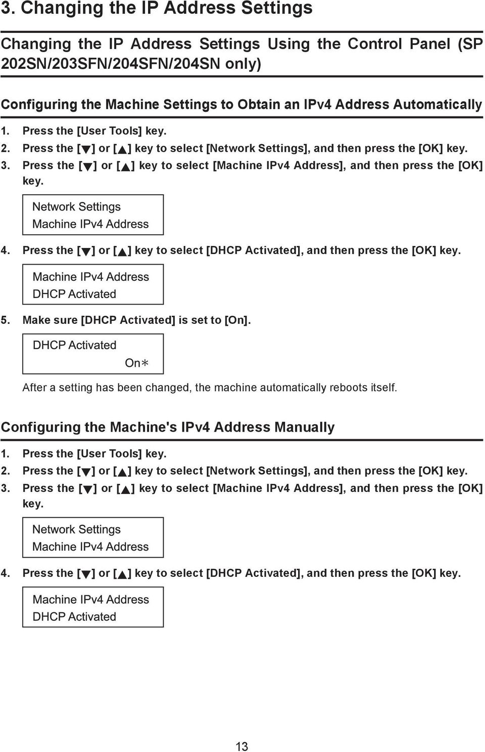 Press the [ ] or [ ] key to select [Machine IPv4 Address], and then press the [OK] key. 4. Press the [ ] or [ ] key to select [DHCP Activated], and then press the [OK] key. 5.
