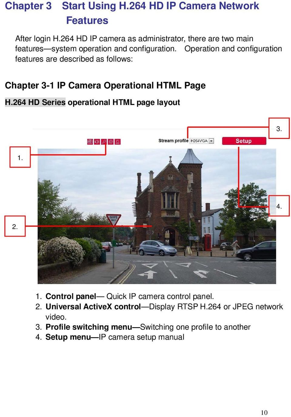 Operation and configuration features are described as follows: Chapter 3-1 IP Camera Operational HTML Page H.