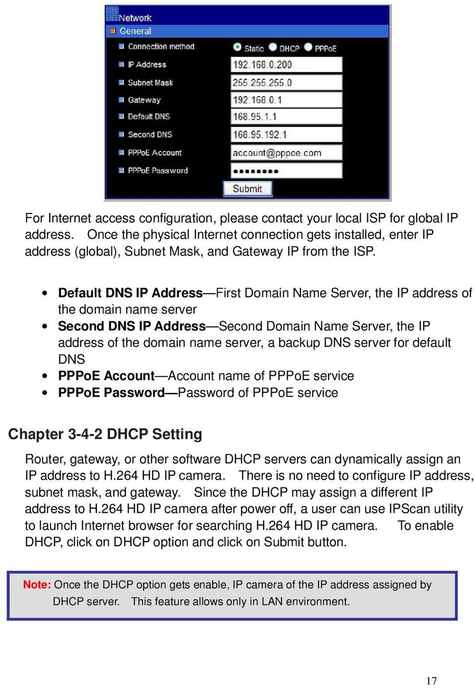 Default DNS IP Address First Domain Name Server, the IP address of the domain name server Second DNS IP Address Second Domain Name Server, the IP address of the domain name server, a backup DNS