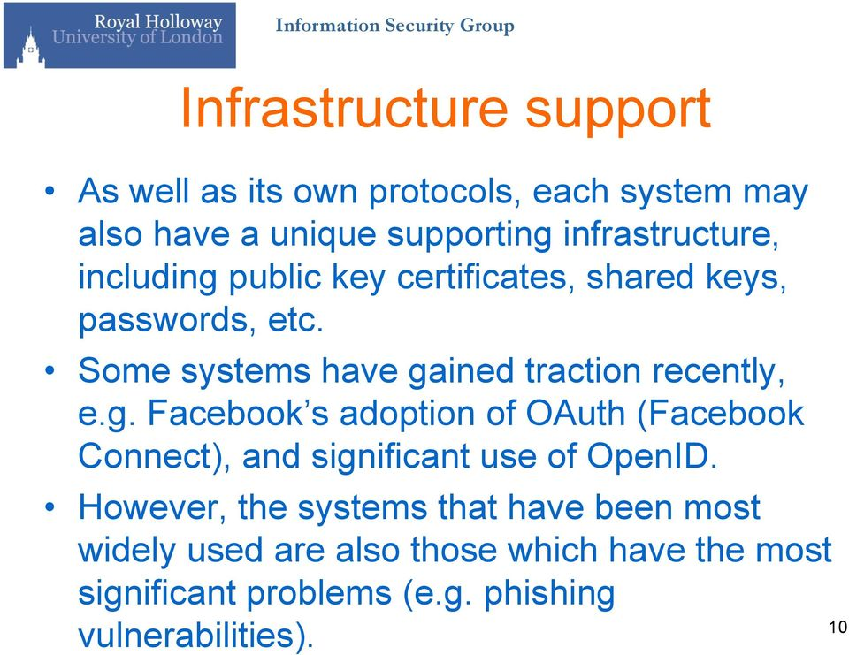 Some systems have gained traction recently, e.g. Facebook s adoption of OAuth (Facebook Connect), and significant use of OpenID.