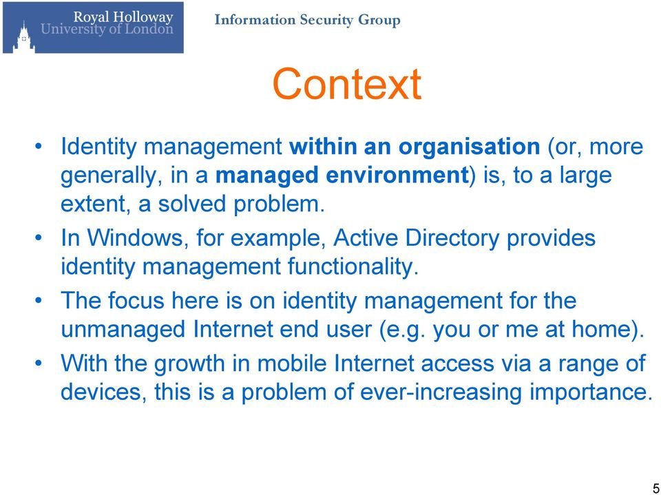 In Windows, for example, Active Directory provides identity management functionality.