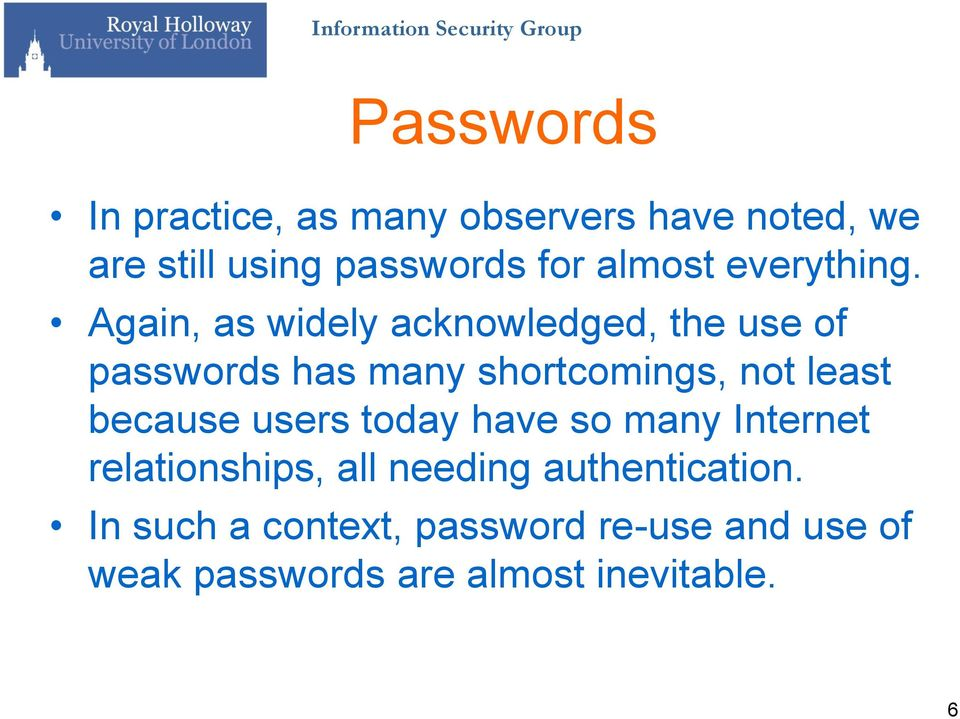 Again, as widely acknowledged, the use of passwords has many shortcomings, not least