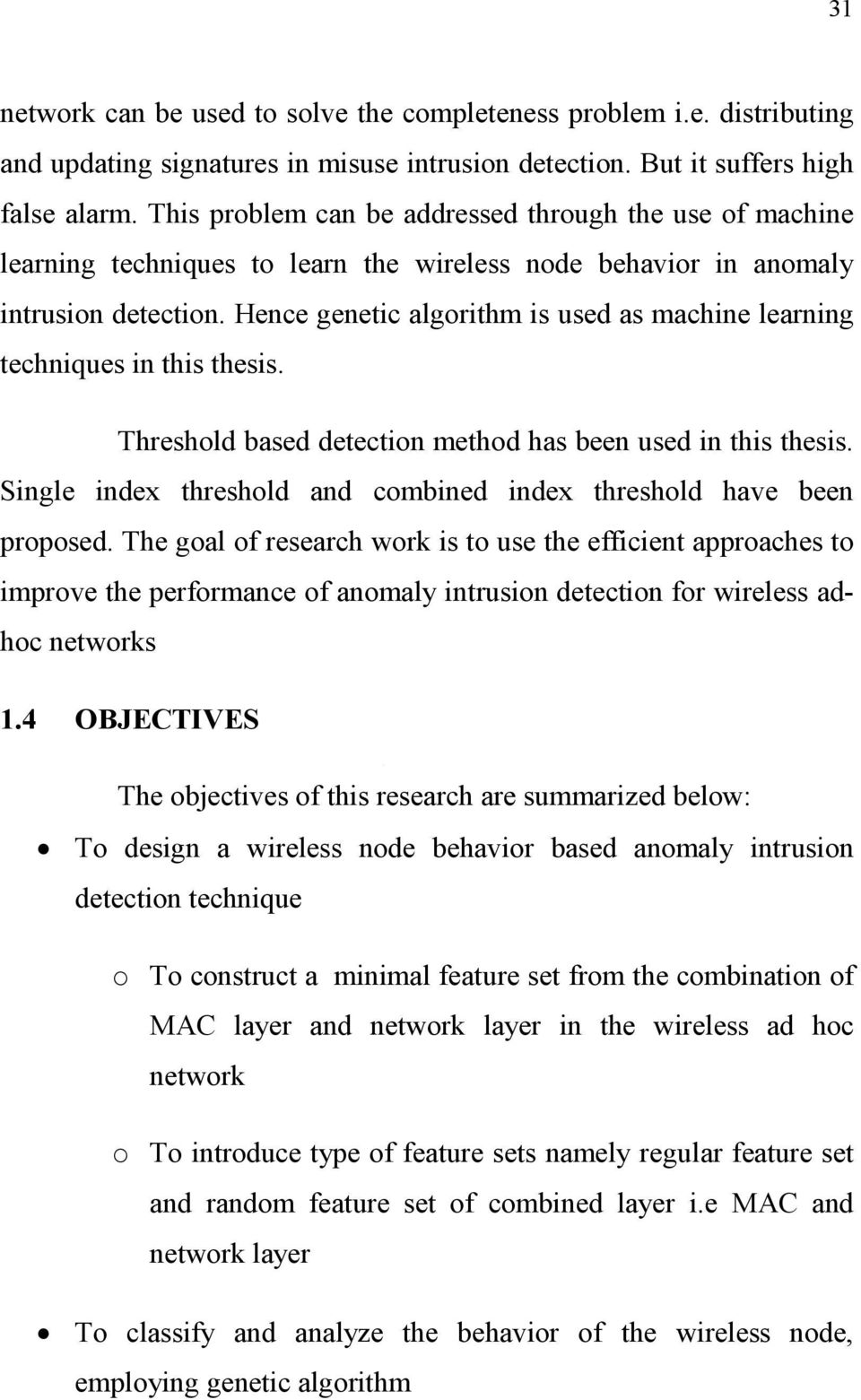 Hence genetic algorithm is used as machine learning techniques in this thesis. Threshold based detection method has been used in this thesis.