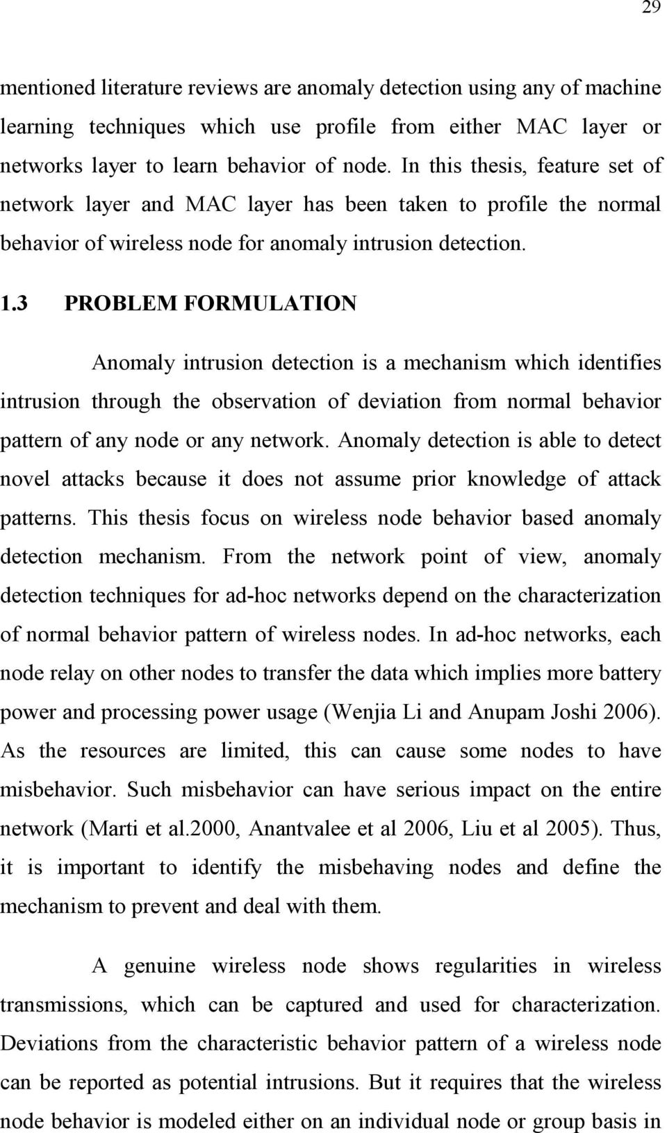 3 PROBLEM FORMULATION Anomaly intrusion detection is a mechanism which identifies intrusion through the observation of deviation from normal behavior pattern of any node or any network.