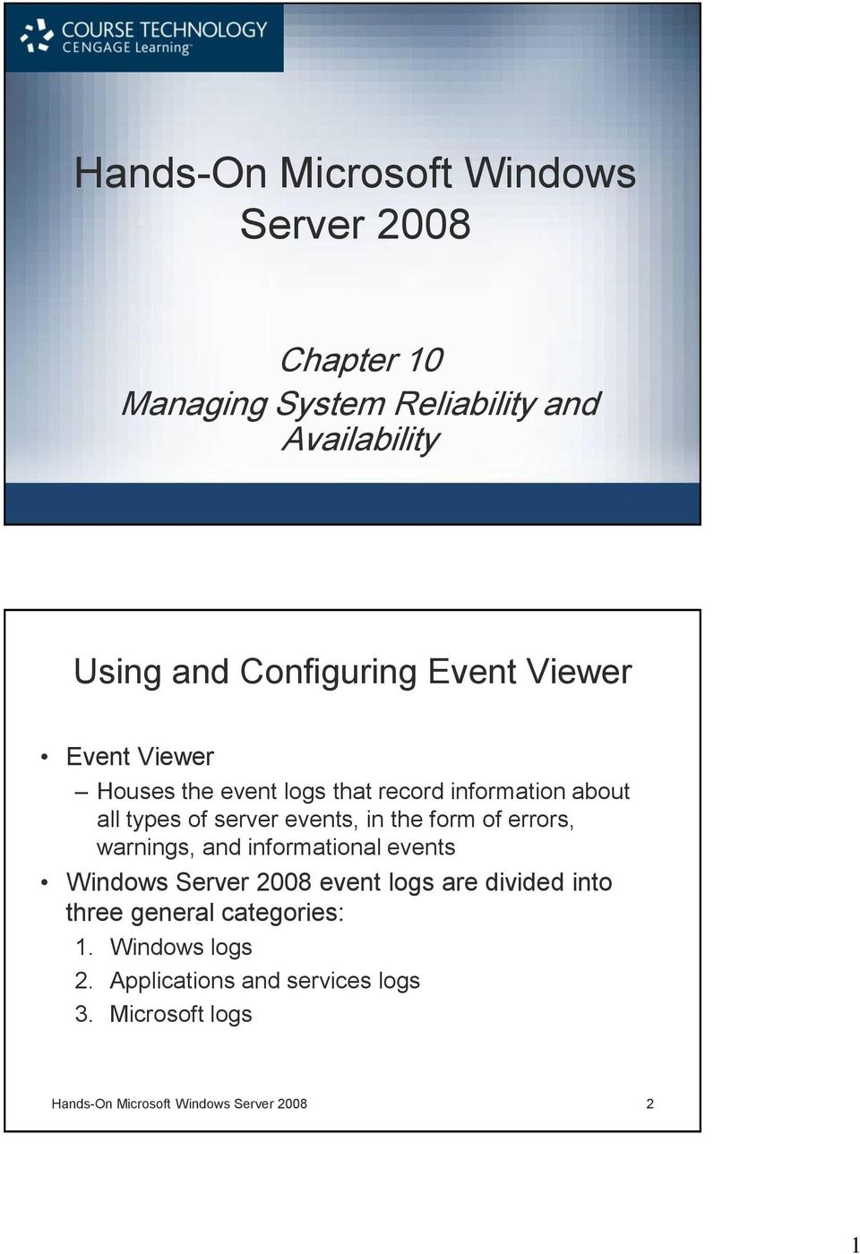form of errors, warnings, and informational events Windows Server 2008 event logs are divided into three general