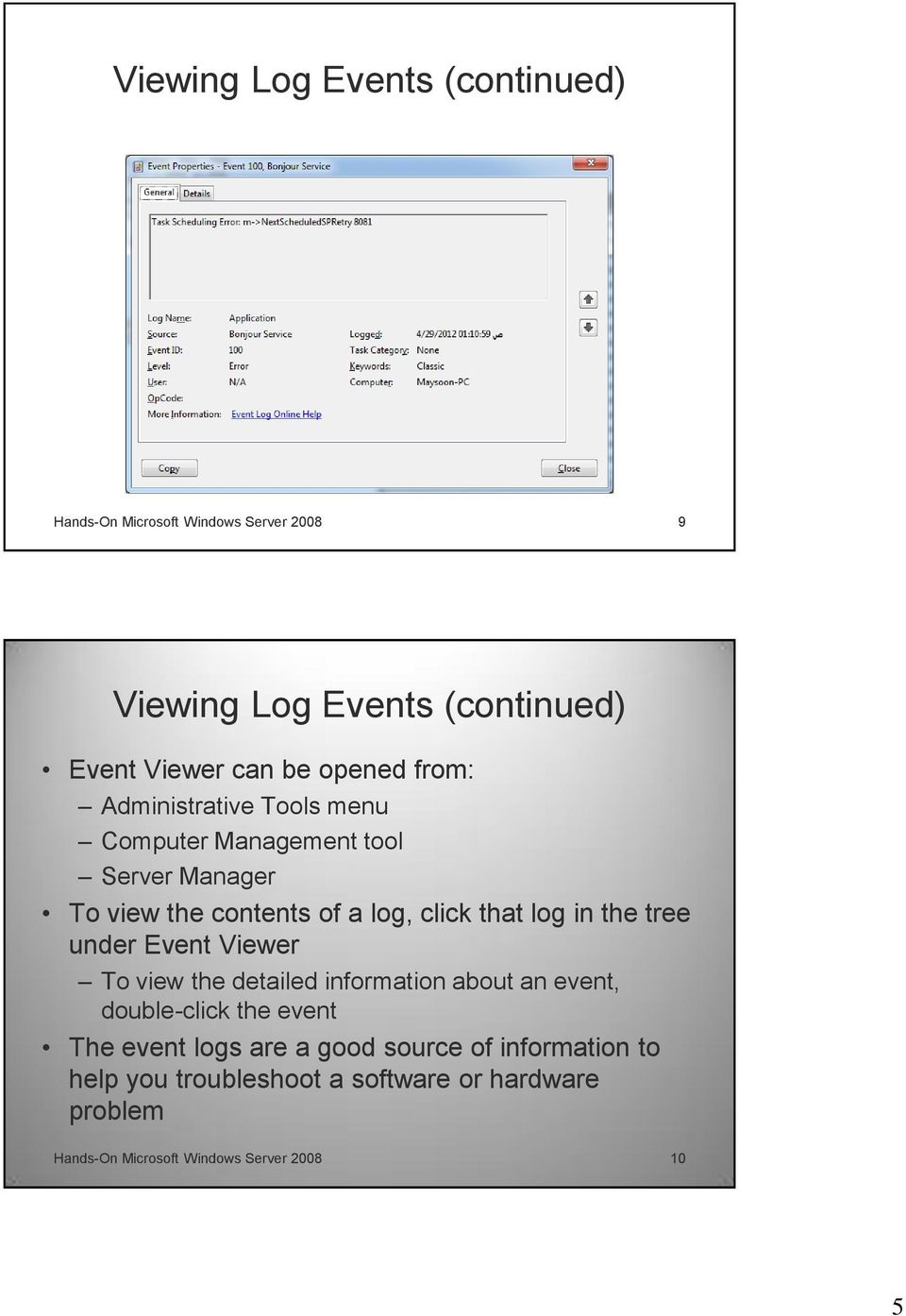 in the tree under Event Viewer To view the detailed information about an event, double-click the event The event logs are a