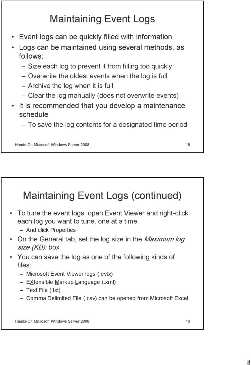 contents for a designated time period Hands-On Microsoft Windows Server 2008 15 Maintaining Event Logs (continued) To tune the event logs, open Event Viewer and right-click each log you want to tune,
