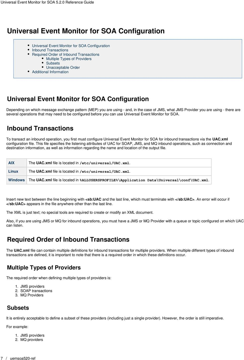 you are using - there are several operations that may need to be configured before you can use Universal Event Monitor for SOA.