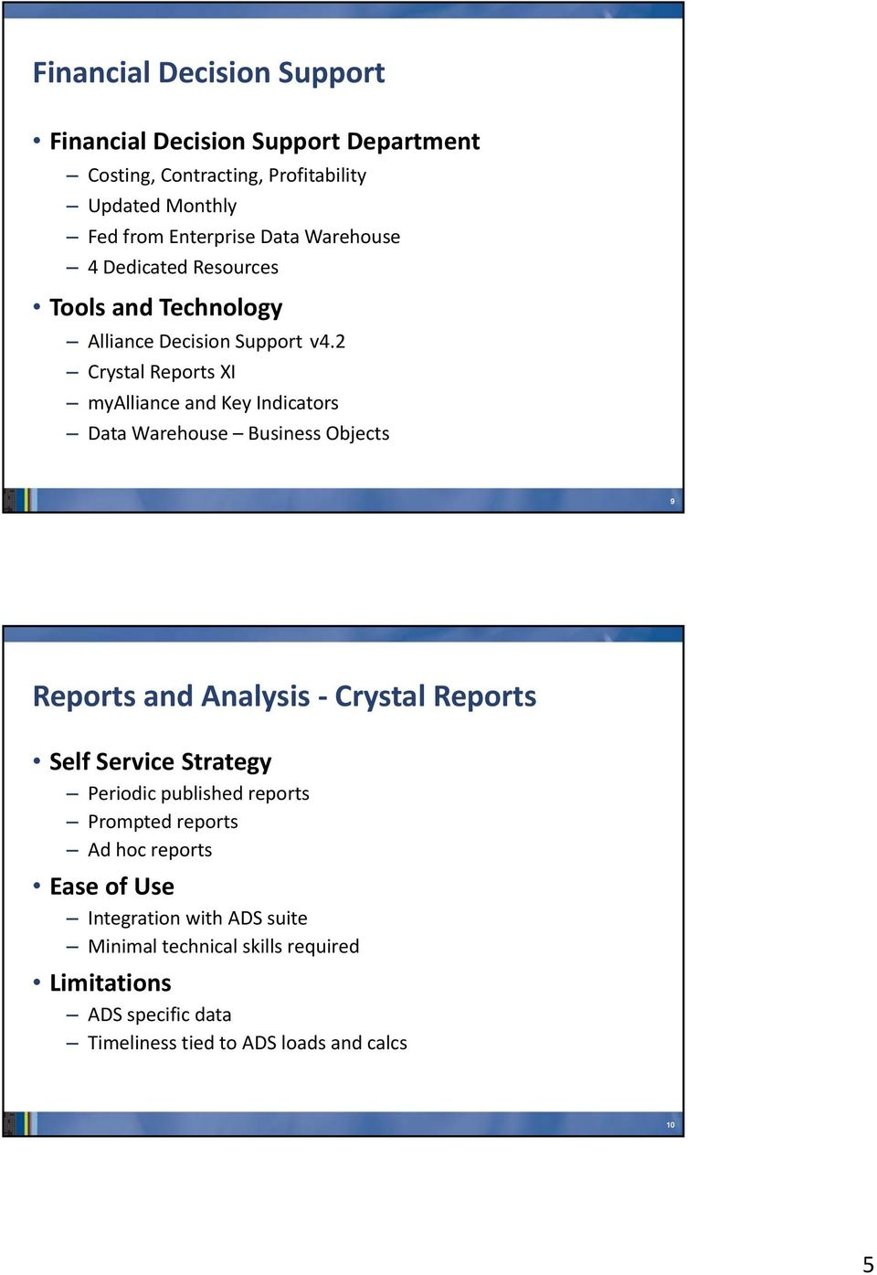 2 Crystal Reports XI myalliance and Key Indicators Data Warehouse Business Objects 9 Reports and Analysis Crystal Reports Self Service Strategy