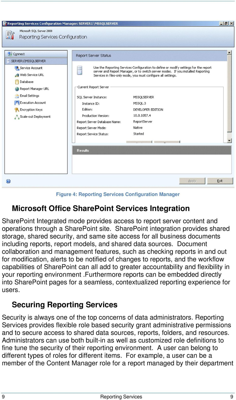 Document collaboration and management features, such as checking reports in and out for modification, alerts to be notified of changes to reports, and the workflow capabilities of SharePoint can all