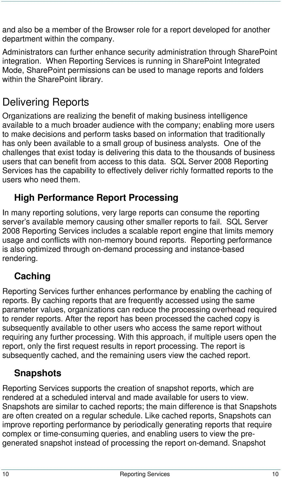 Delivering Reports Organizations are realizing the benefit of making business intelligence available to a much broader audience with the company; enabling more users to make decisions and perform