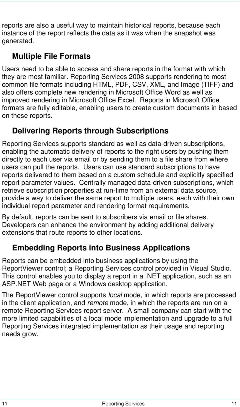 Reporting Services 2008 supports rendering to most common file formats including HTML, PDF, CSV, XML, and Image (TIFF) and also offers complete new rendering in Microsoft Office Word as well as