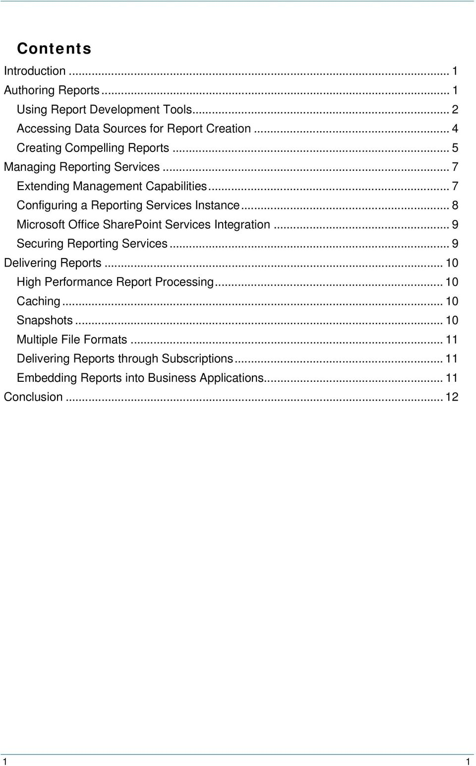 .. 8 Microsoft Office SharePoint Services Integration... 9 Securing Reporting Services... 9 Delivering Reports... 10 High Performance Report Processing.