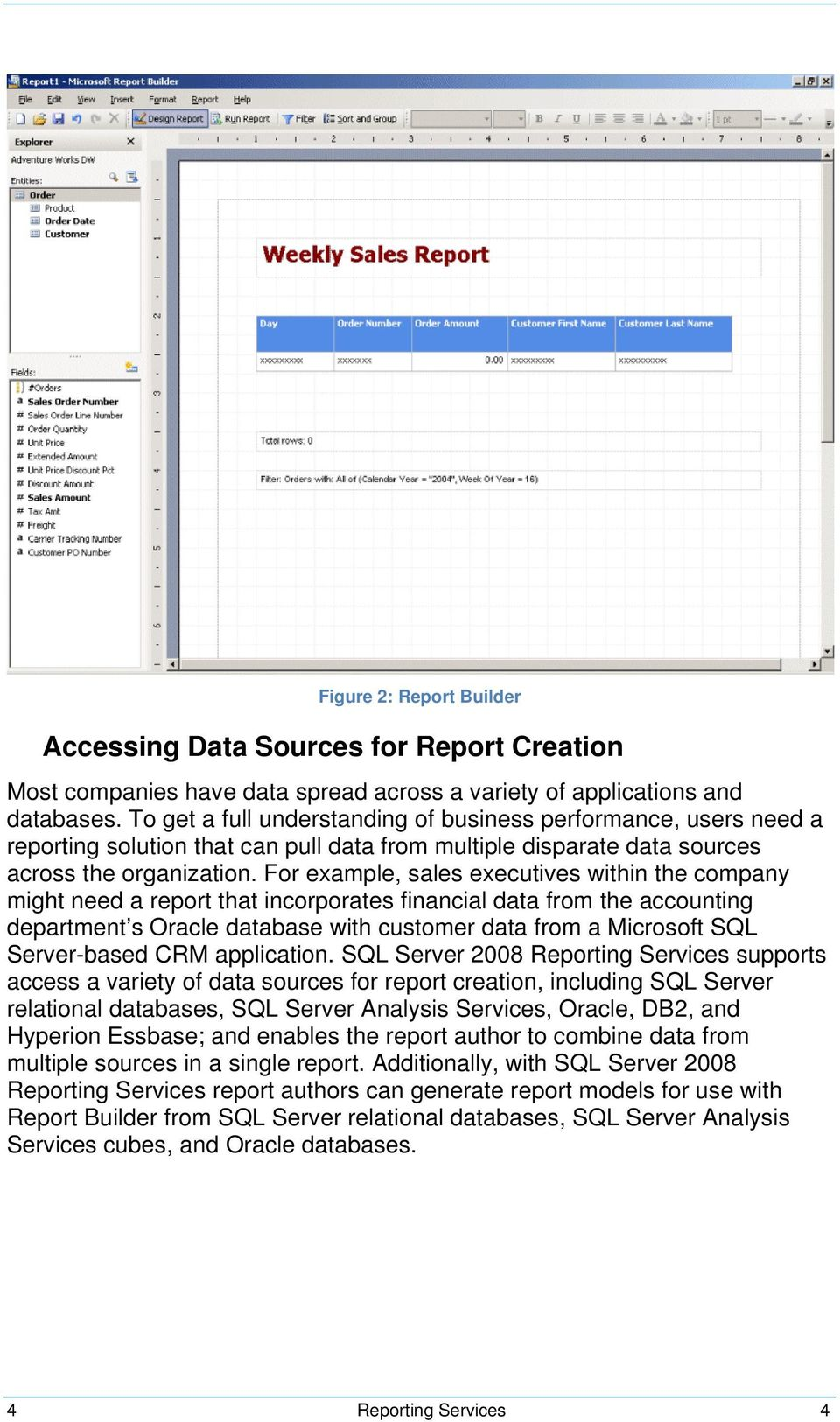 For example, sales executives within the company might need a report that incorporates financial data from the accounting department s Oracle database with customer data from a Microsoft SQL