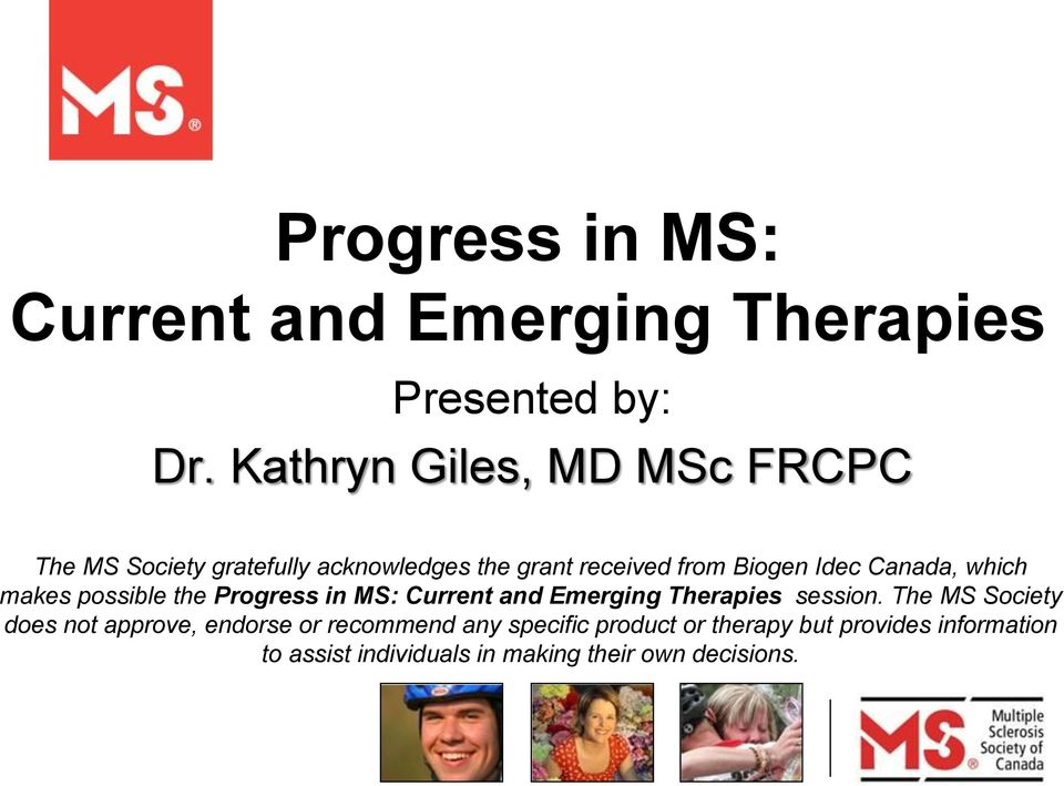 Canada, which makes possible the Progress in MS: Current and Emerging Therapies session.