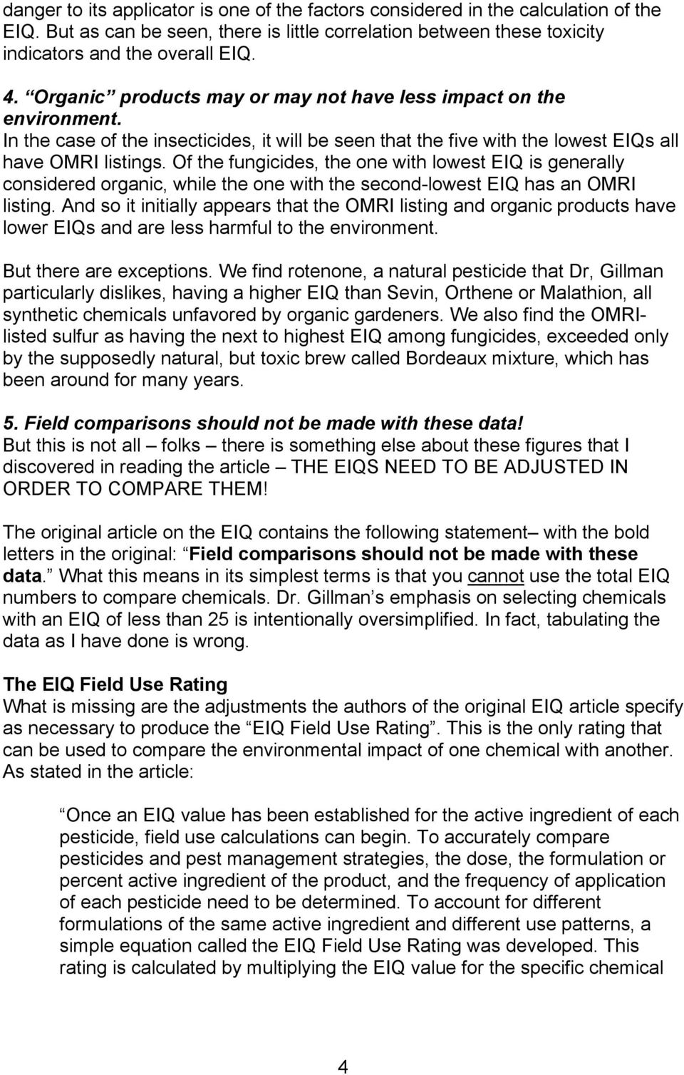 Of the fungicides, the one with lowest EIQ is generally considered organic, while the one with the second-lowest EIQ has an OMRI listing.
