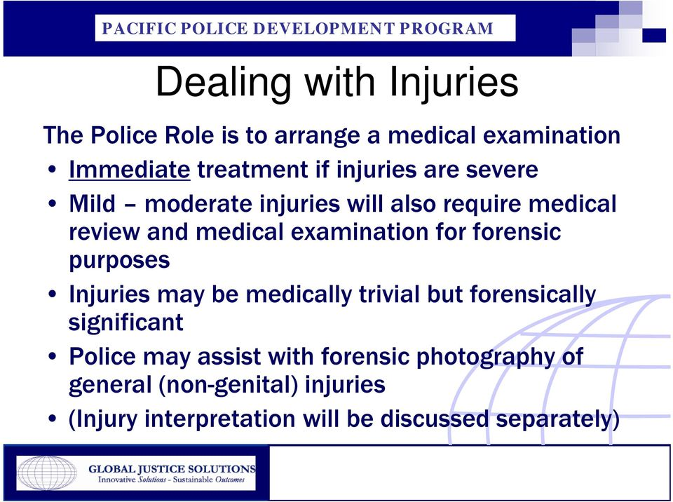 for forensic purposes Injuries may be medically trivial but forensically significant Police may assist