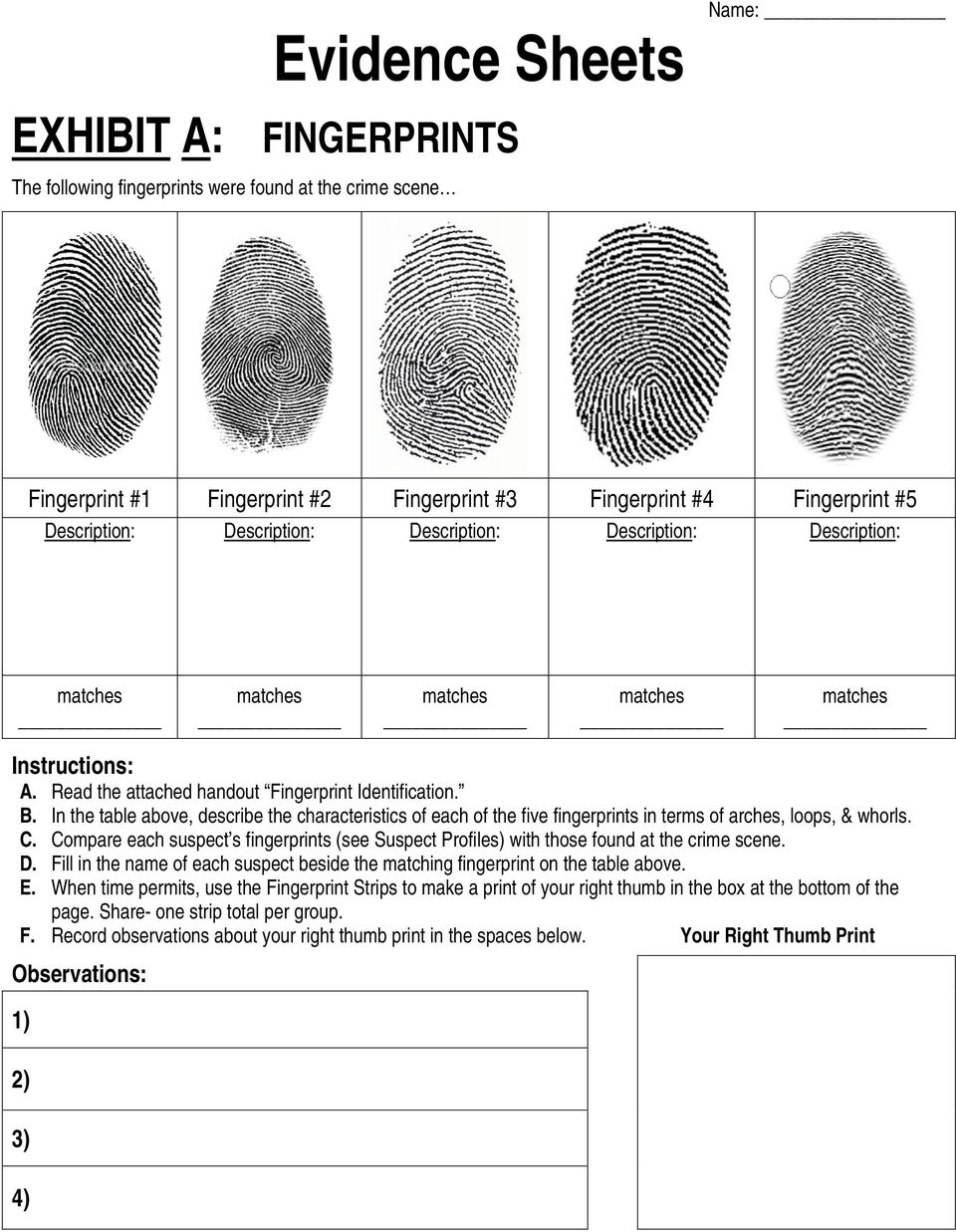 In the table above, describe the characteristics of each of the five fingerprints in terms of arches, loops, & whorls. C.