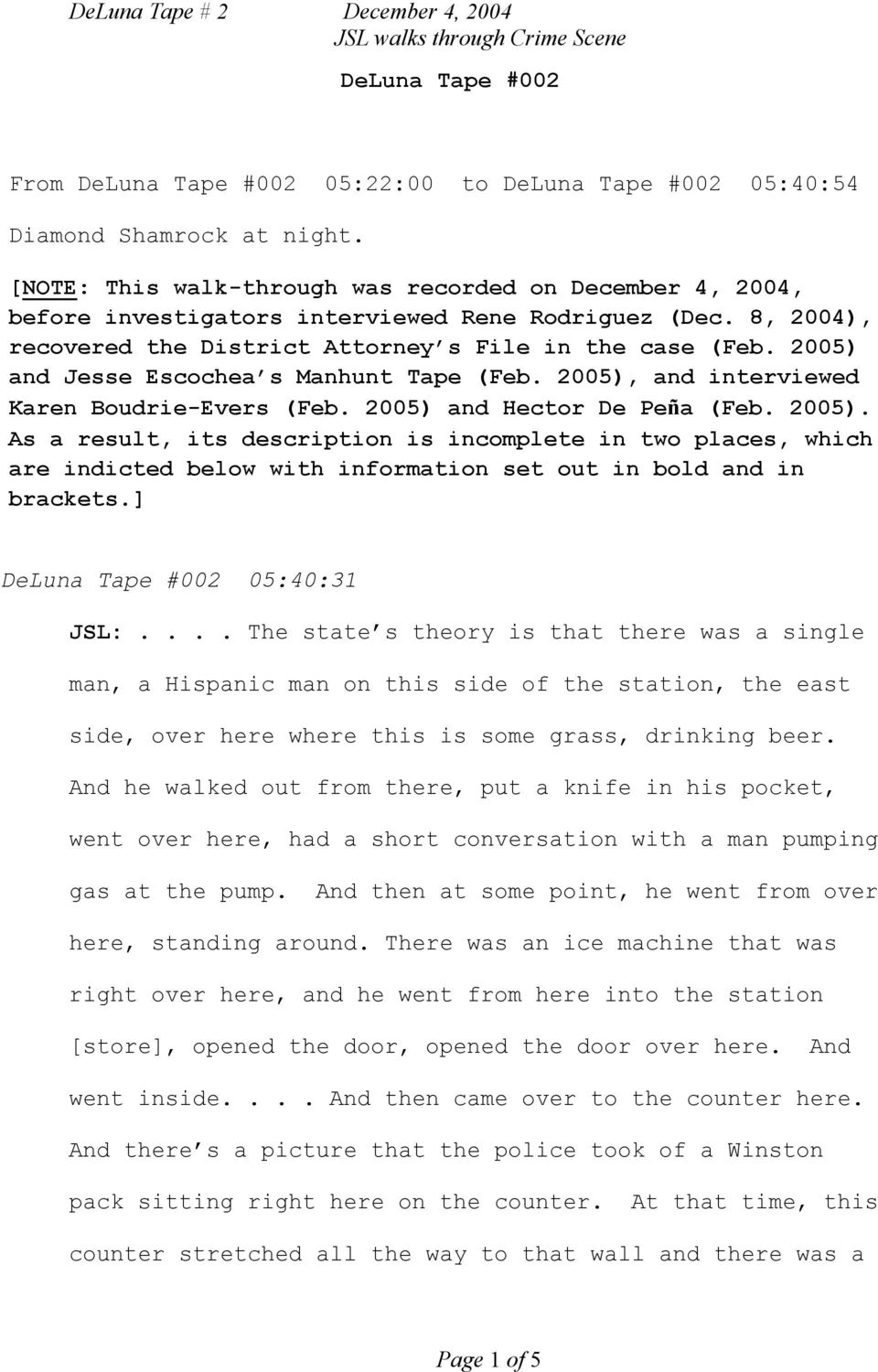 2005) and Jesse Escochea s Manhunt Tape (Feb. 2005), and interviewed Karen Boudrie-Evers (Feb. 2005) and Hector De Peña (Feb. 2005). As a result, its description is incomplete in two places, which are indicted below with information set out in bold and in brackets.