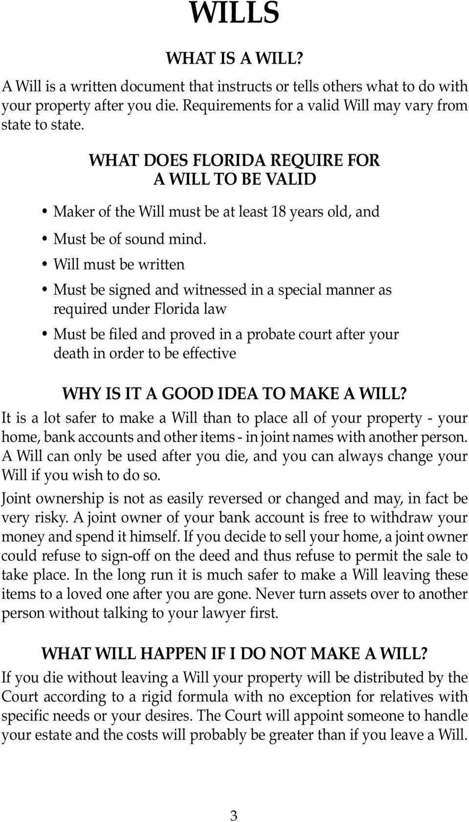 Will must be written Must be signed and witnessed in a special manner as required under Florida law Must be filed and proved in a probate court after your death in order to be effective WHY IS IT A