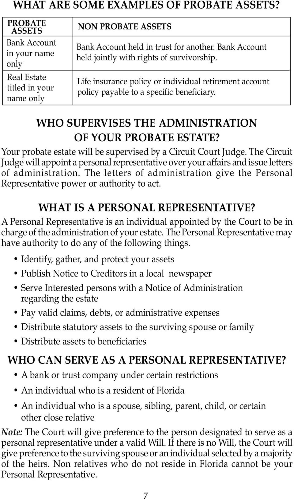 WHO SUPERVISES THE ADMINISTRATION OF YOUR PROBATE ESTATE? Your probate estate will be supervised by a Circuit Court Judge.
