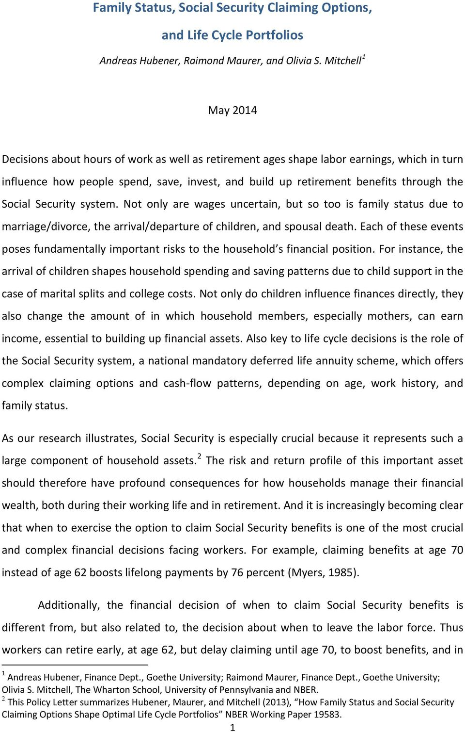 Social Security system. Not only are wages uncertain, but so too is family status due to marriage/divorce, the arrival/departure of children, and spousal death.
