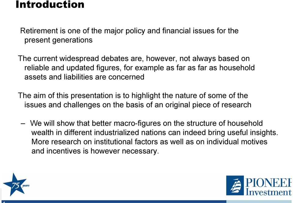 some of the issues and challenges on the basis of an original piece of research We will show that better macro-figures on the structure of household wealth in