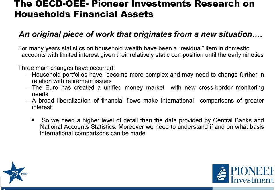 changes have occurred: Household portfolios have become more complex and may need to change further in relation with retirement issues The Euro has created a unified money market with new