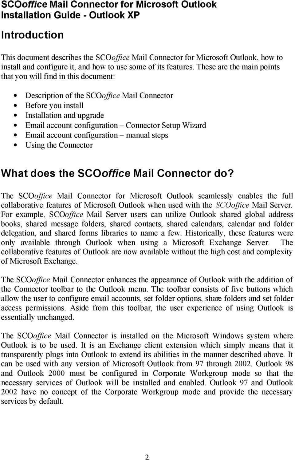 These are the main points that you will find in this document: Description of the SCOoffice Mail Connector Before you install Installation and upgrade Email account configuration Connector Setup