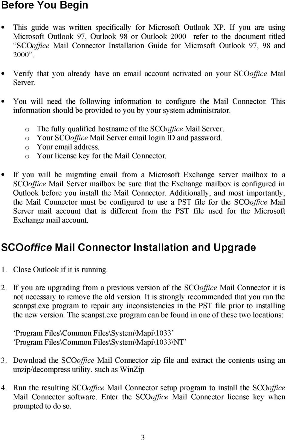 Verify that you already have an email account activated on your SCOoffice Mail Server. You will need the following information to configure the Mail Connector.