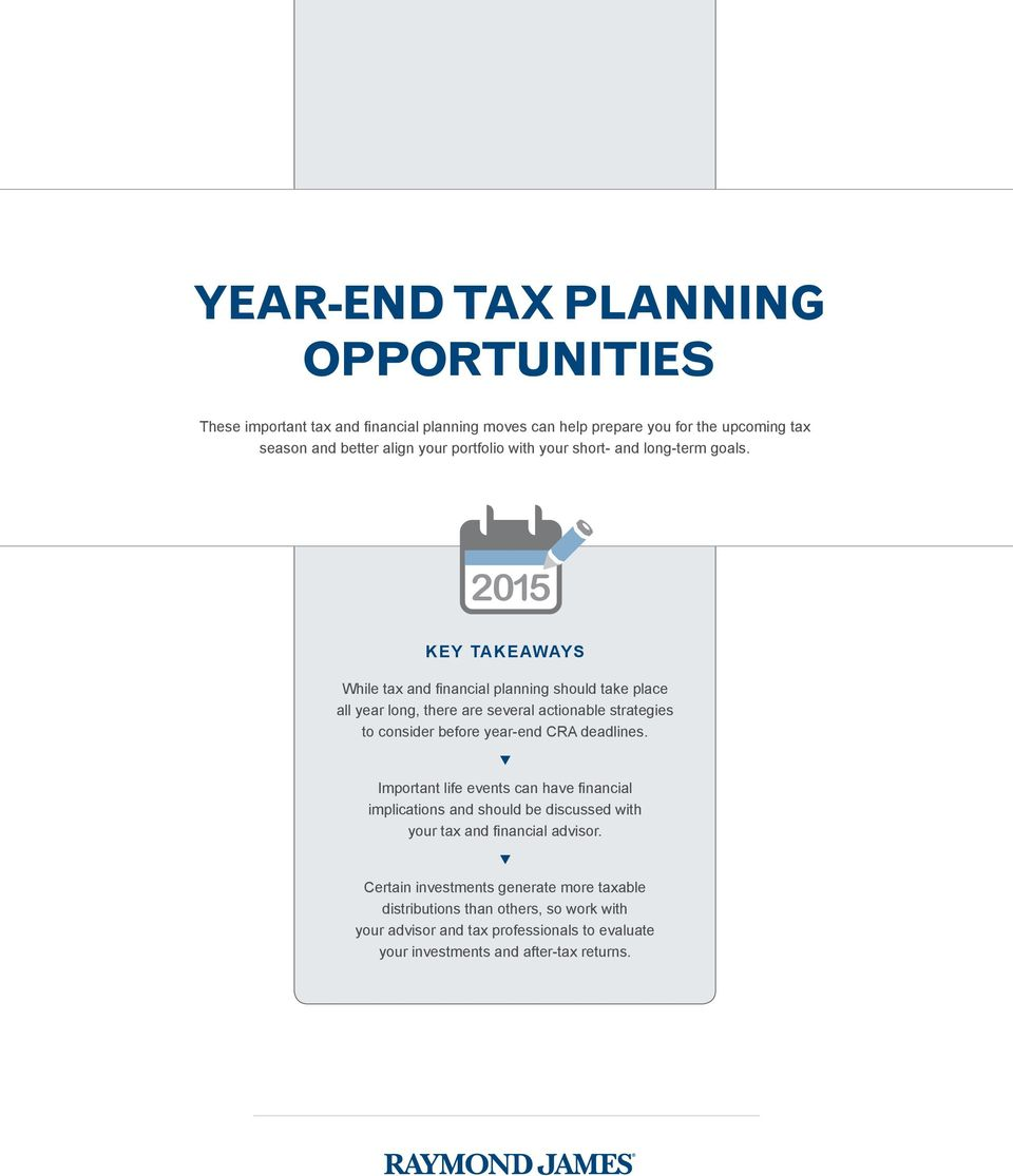 2015 KEY TAKEAWAYS While tax and financial planning should take place all year long, there are several actionable strategies to consider before year-end CRA