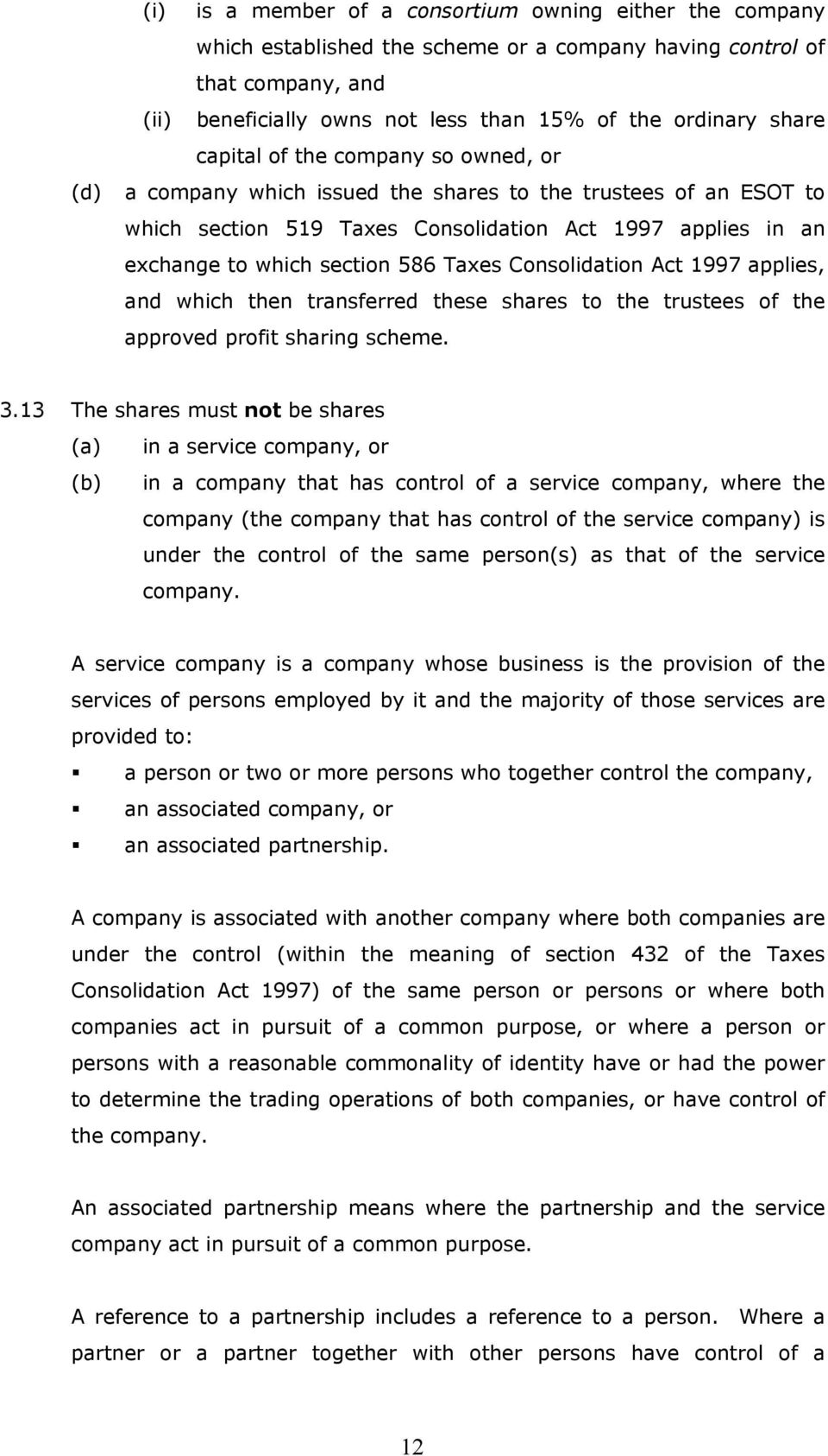 Taxes Consolidation Act 1997 applies, and which then transferred these shares to the trustees of the approved profit sharing scheme. 3.